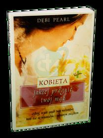 KOBIETA JAKIEJ PRAGNIE TWÓJ MĄŻ * Debi Pearl * książka