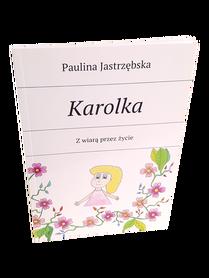 KAROLKA Z WIARĄ PRZEZ ŻYCIE * Paulina Jastrzębska * książeczka