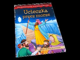 NAJWSPANIALSZE HISTORIE BIBLIJNE * Ucieczka Przez Morze * książeczka