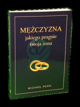 MĘŻCZYZNA JAKIEGO PRAGNIE TWOJA ŻONA * Michael Pearl * książka (1)