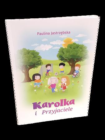 KAROLKA I PRZYJACIELE * Paulina Jastrzębska * książeczka